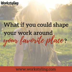Shape your work around your favorite place
