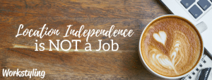 Location Independence is not a job